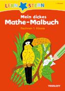 LERNSTERN Mein dickes Mathe-Malbuch Rechnen 1. Klasse